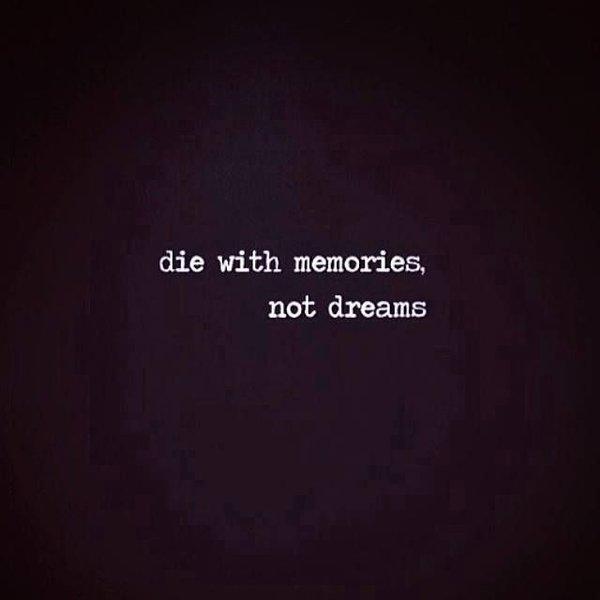 با خاطرات بمیر و نه با رویاها!