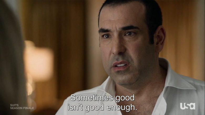 Sometimes good, isn't good enough
